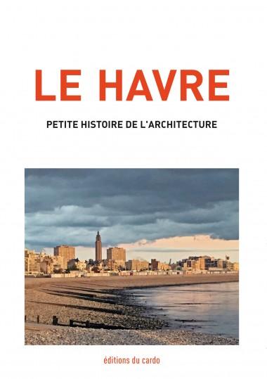 LE HAVRE - petite histoire de l'architecture